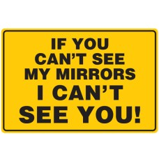 """If You Can't See My Mirrors Can't See You"" 450 x 300mm Class 2 Reflective Sign - Long Life Sticker"